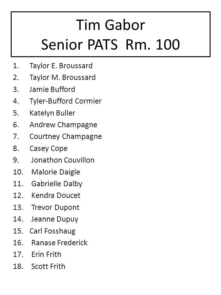 Tim Gabor Senior PATS Rm.100 1.Taylor E. Broussard 2.Taylor M.