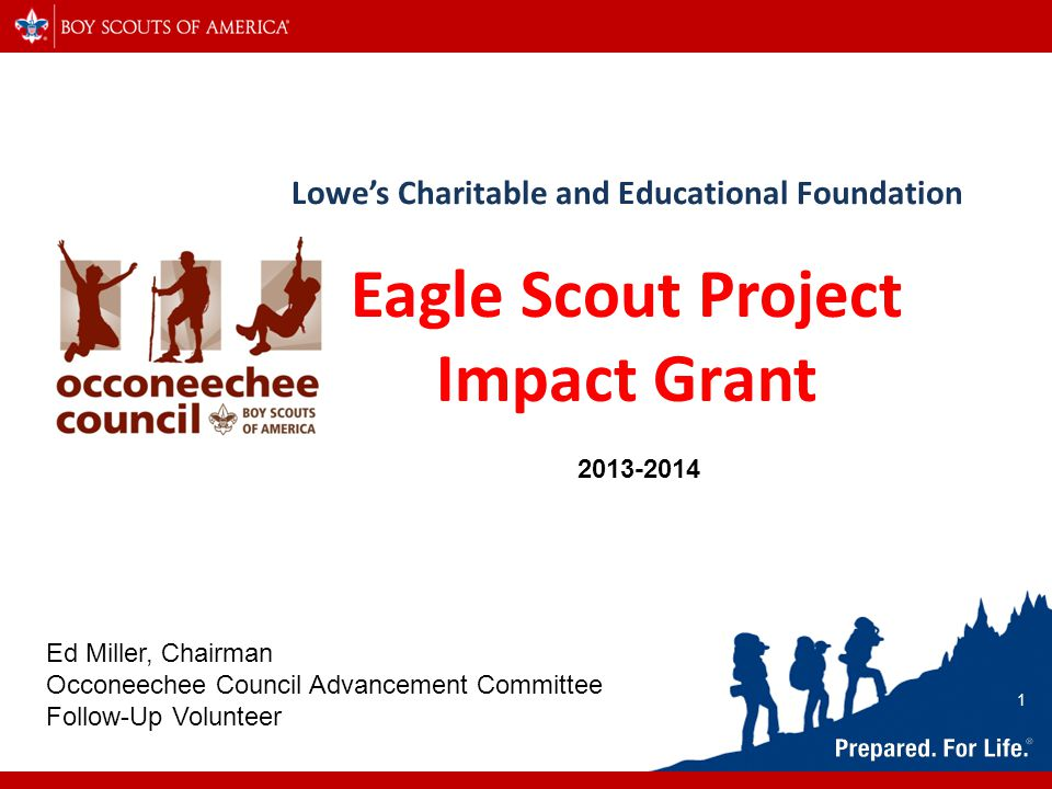 Lowe's Charitable and Educational Foundation Eagle Scout Project Impact Grant 2013-2014 Ed Miller, Chairman Occoneechee Council Advancement Committee
