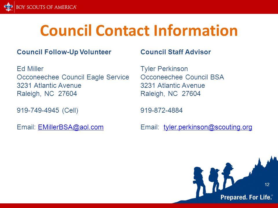 Council Contact Information Council Follow-Up Volunteer Ed Miller Occoneechee Council Eagle Service 3231 Atlantic Avenue Raleigh, NC 27604 919-749-494