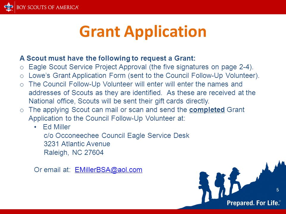 Grant Application A Scout must have the following to request a Grant: o Eagle Scout Service Project Approval (the five signatures on page 2-4). o Lowe