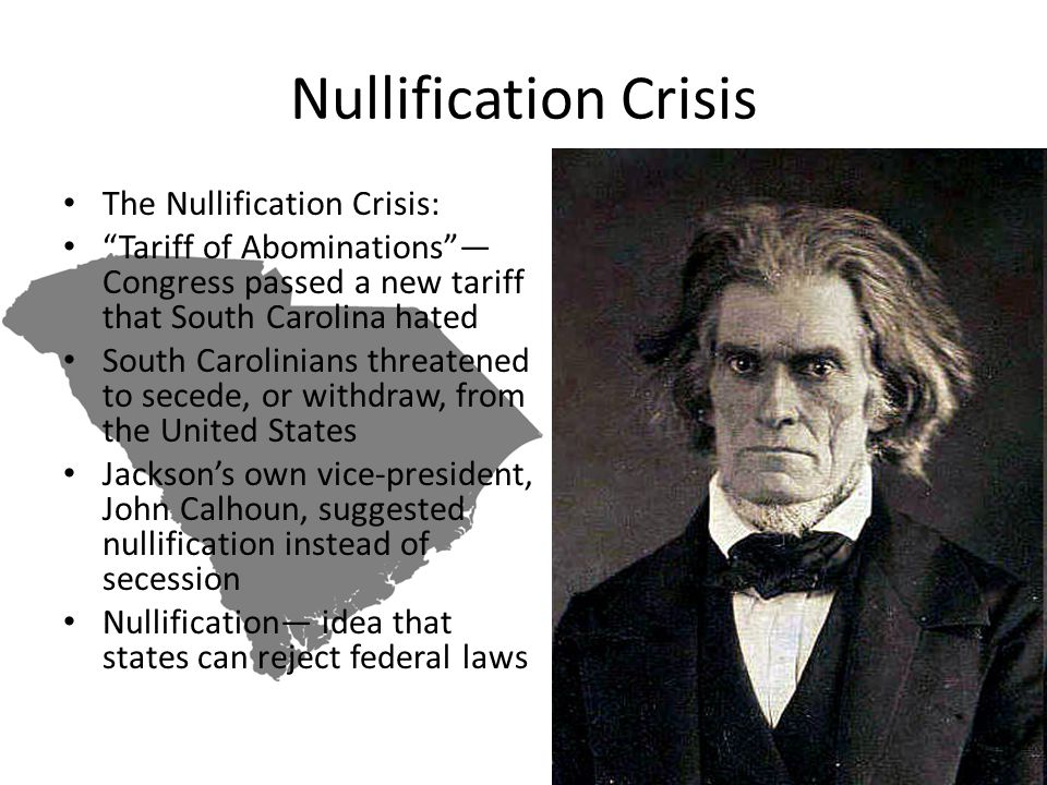 "Nullification Crisis The Nullification Crisis: ""Tariff of Abominations""— Congress passed a new tariff that South Carolina hated South Carolinians thre"