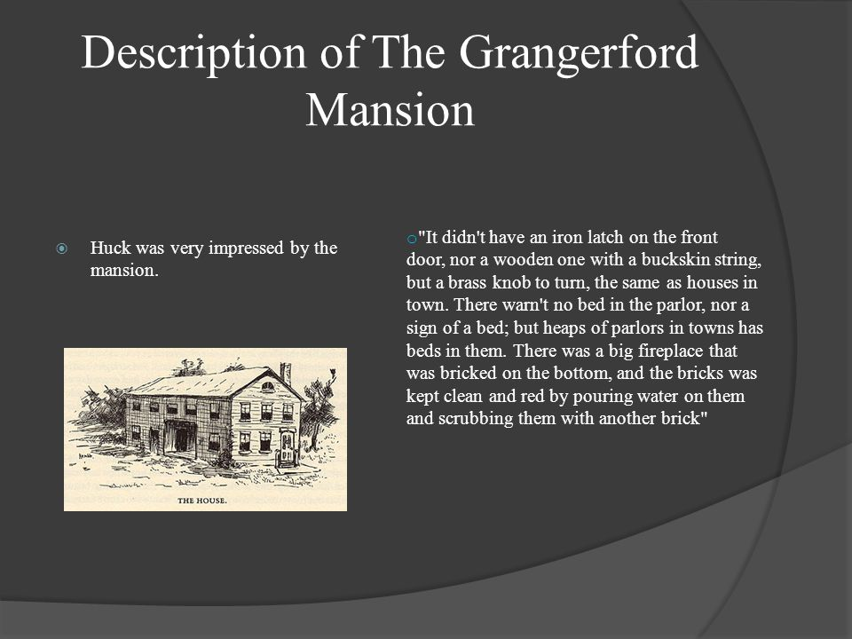 Description of The Grangerford Mansion  Huck was very impressed by the mansion. o