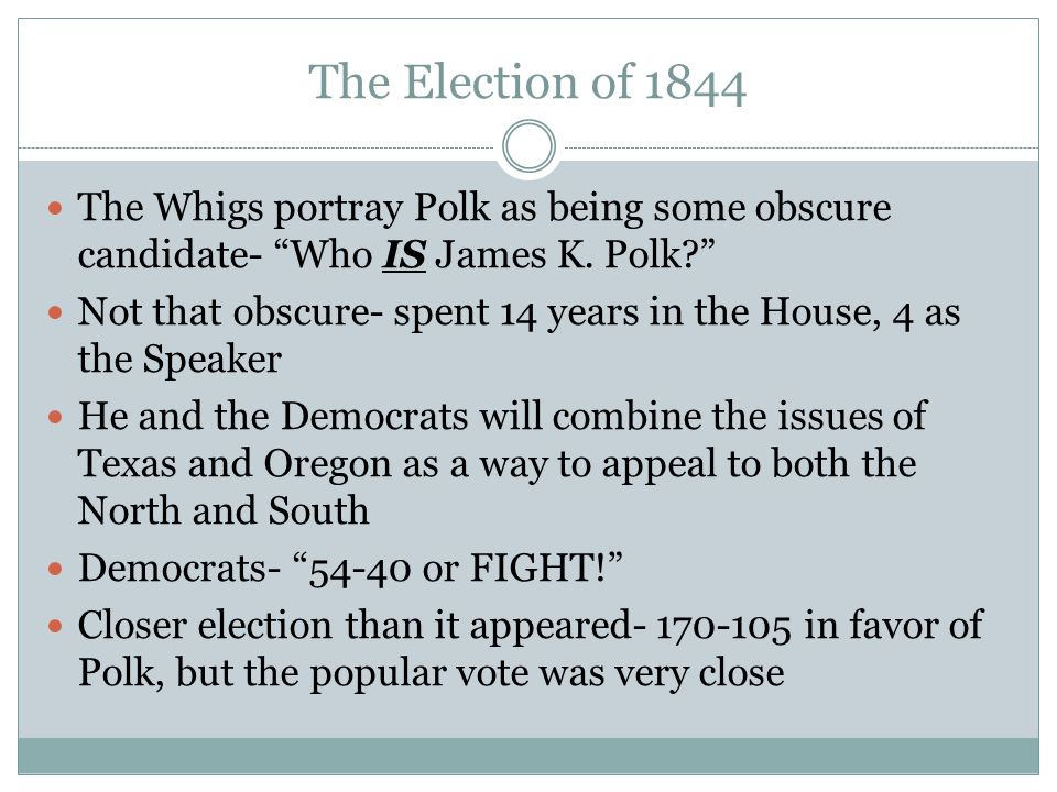 The Election of 1844 The Whigs portray Polk as being some obscure candidate- Who IS James K.