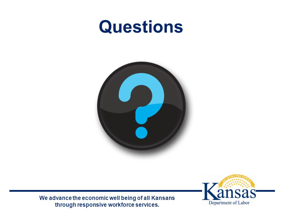 We advance the economic well being of all Kansans through responsive workforce services. Questions