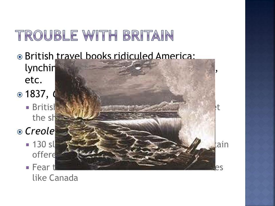  British travel books ridiculed America: lynching, slave auctioneering, eye gouging, etc.