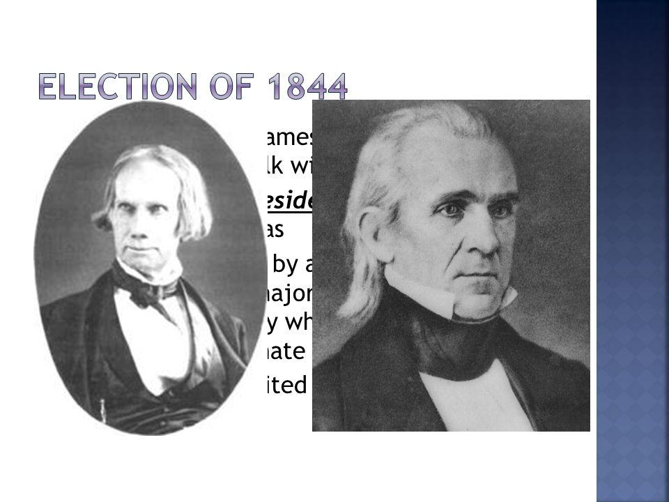  Election of 1844: James K.Polk (Democrat) vs.