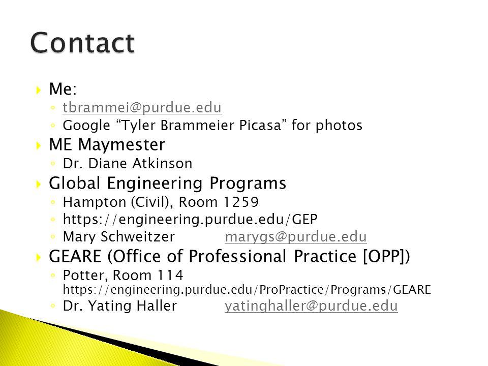  Me: ◦ tbrammei@purdue.edu tbrammei@purdue.edu ◦ Google Tyler Brammeier Picasa for photos  ME Maymester ◦ Dr.
