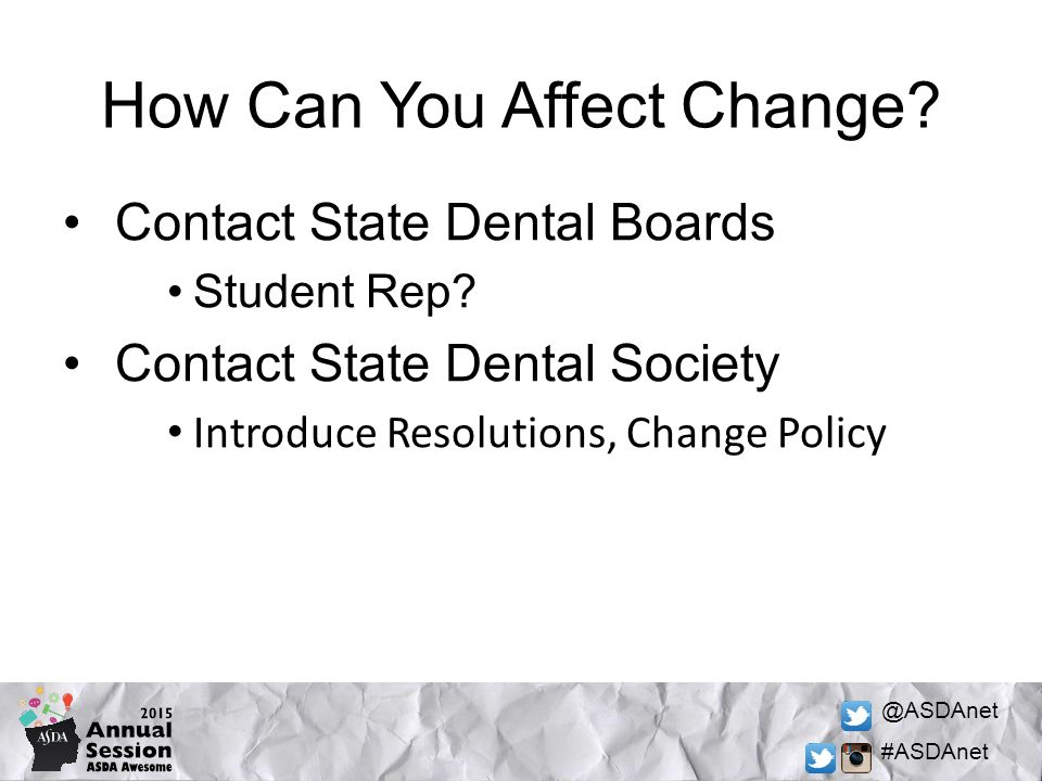 @ASDAnet #ASDAnet How Can You Affect Change? Contact State Dental Boards Student Rep? Contact State Dental Society Introduce Resolutions, Change Polic