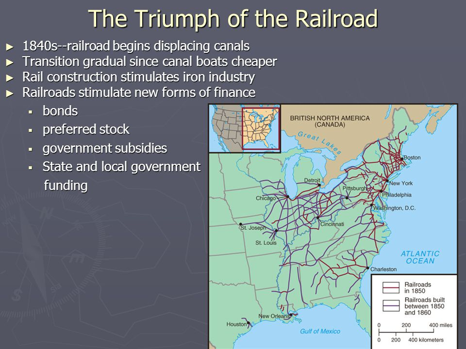 The Triumph of the Railroad ► 1840s--railroad begins displacing canals ► Transition gradual since canal boats cheaper ► Rail construction stimulates i