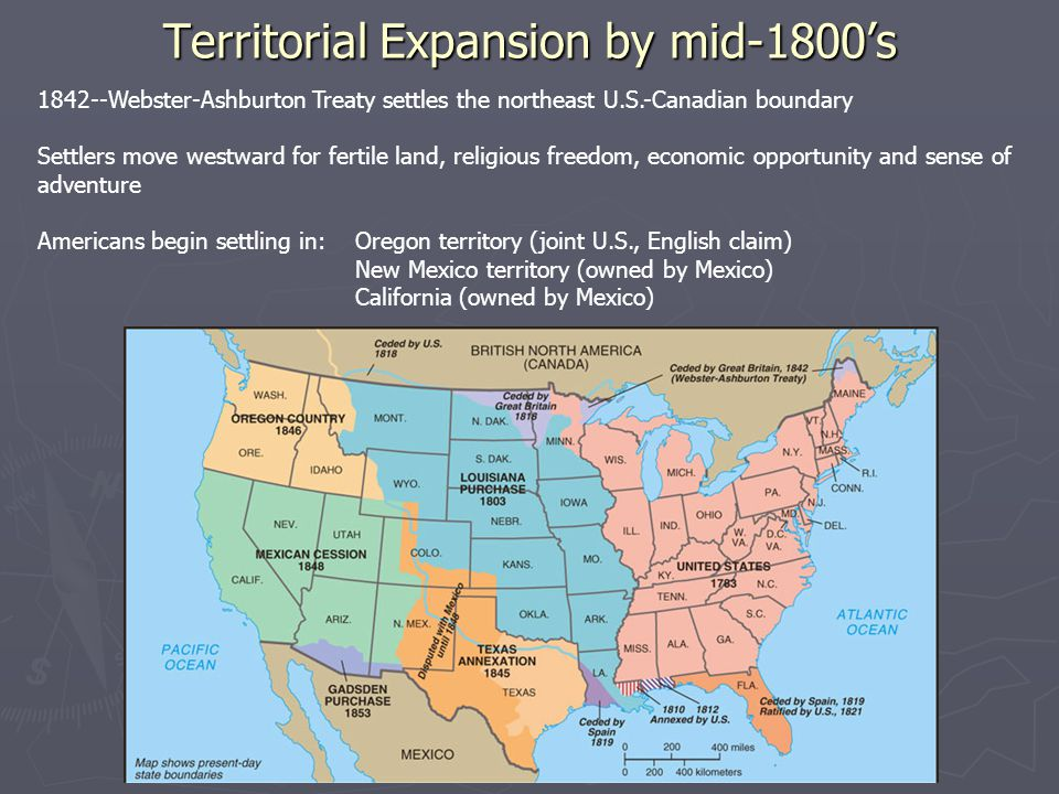 Territorial Expansion by mid-1800's 1842--Webster-Ashburton Treaty settles the northeast U.S.-Canadian boundary Settlers move westward for fertile lan