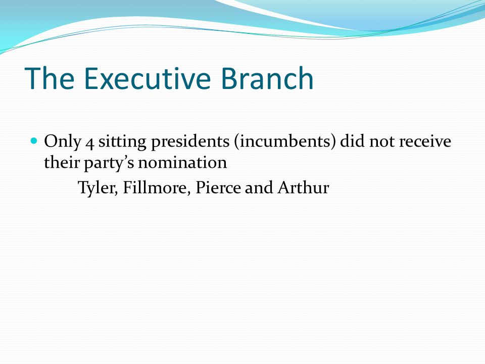 Only 4 sitting presidents (incumbents) did not receive their party's nomination Tyler, Fillmore, Pierce and Arthur