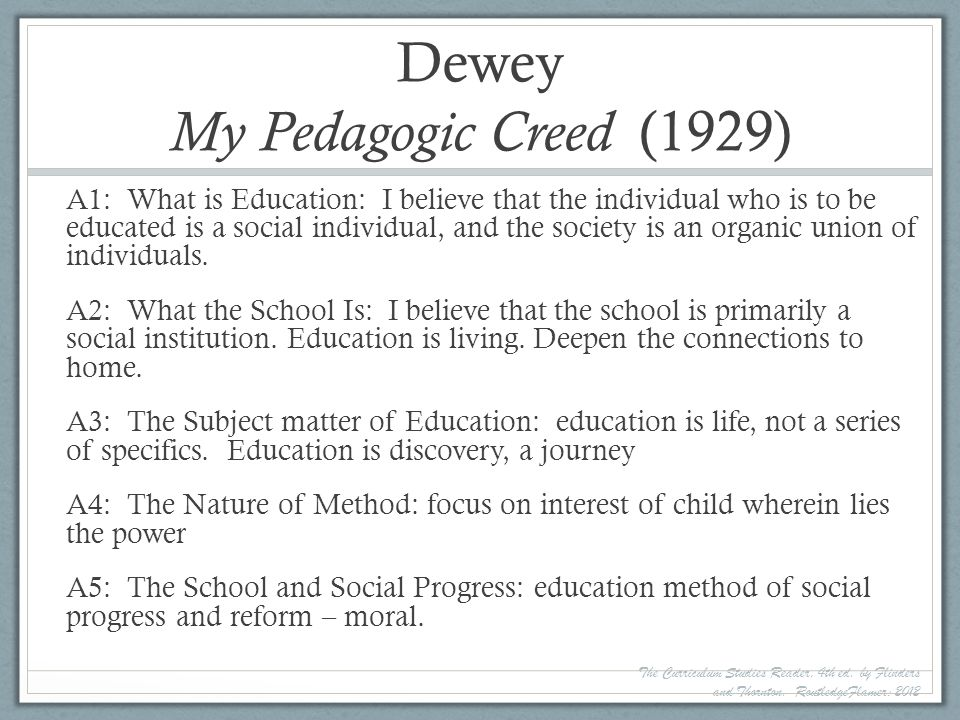 A1: What is Education: I believe that the individual who is to be educated is a social individual, and the society is an organic union of individuals.