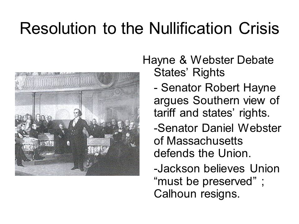 Resolution to the Nullification Crisis Hayne & Webster Debate States' Rights - Senator Robert Hayne argues Southern view of tariff and states' rights.