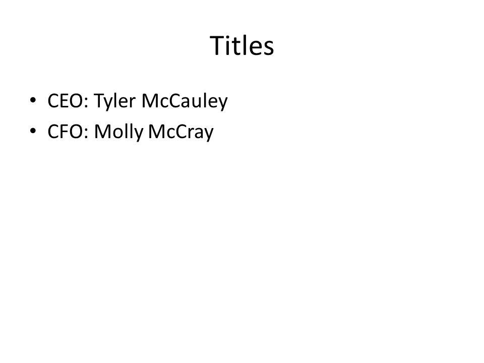 Titles CEO: Tyler McCauley CFO: Molly McCray
