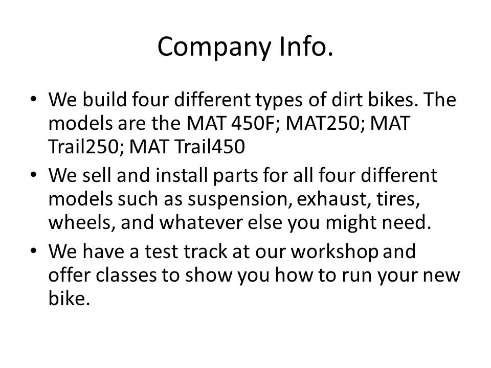 Company Info. We build four different types of dirt bikes.