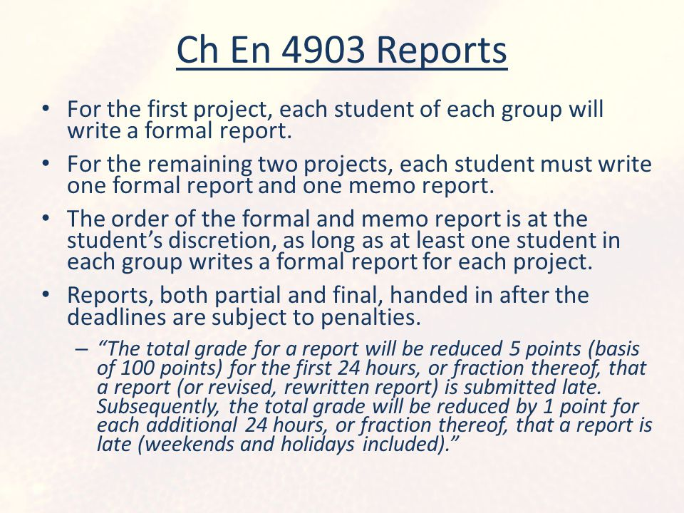 Ch En 4903 Reports For the first project, each student of each group will write a formal report. For the remaining two projects, each student must wri