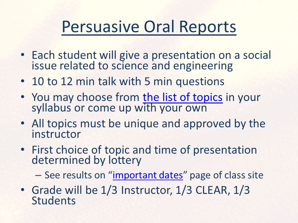Persuasive Oral Reports Each student will give a presentation on a social issue related to science and engineering 10 to 12 min talk with 5 min questi