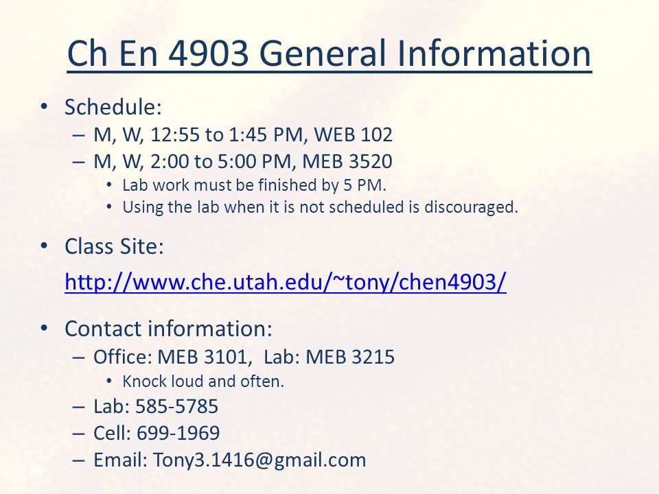 Ch En 4903 General Information Schedule: – M, W, 12:55 to 1:45 PM, WEB 102 – M, W, 2:00 to 5:00 PM, MEB 3520 Lab work must be finished by 5 PM. Using