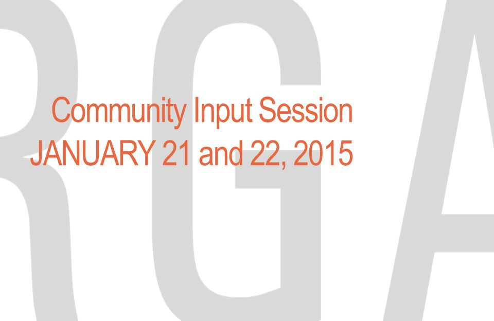 Community Input Session JANUARY 21 and 22, 2015