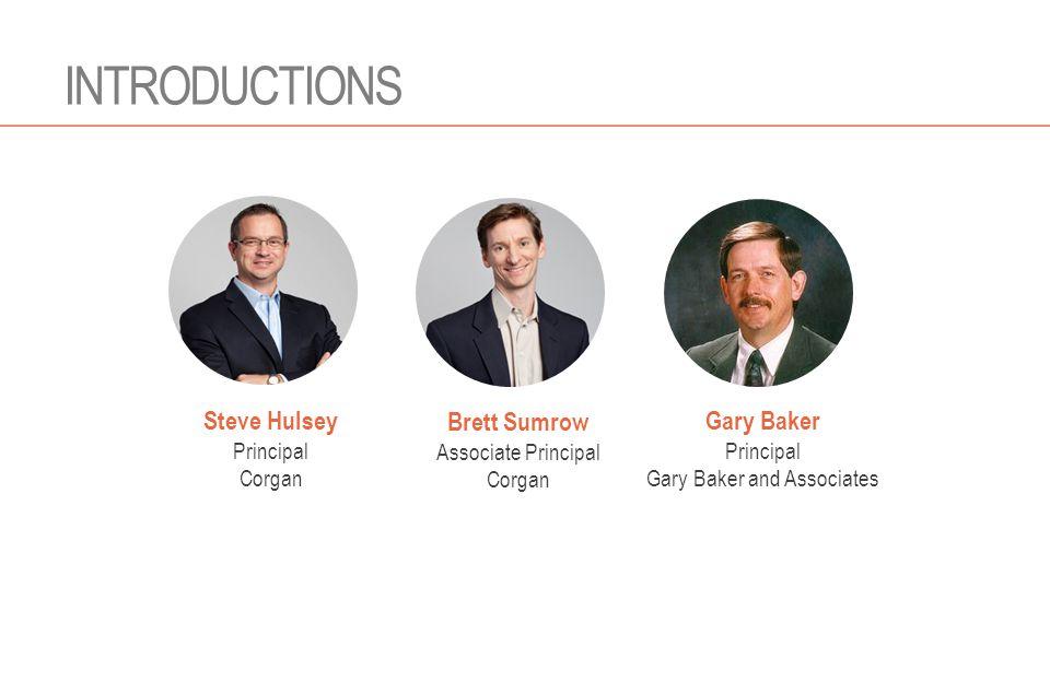 INTRODUCTIONS Steve Hulsey Principal Corgan Brett Sumrow Associate Principal Corgan Gary Baker Principal Gary Baker and Associates
