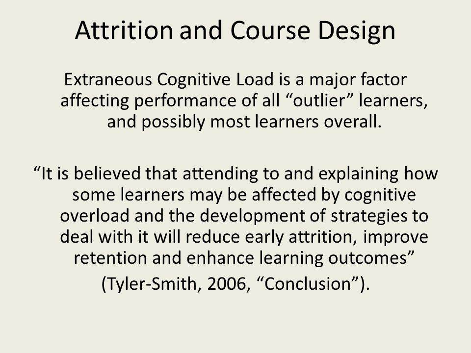 Attrition and Course Design Extraneous Cognitive Load is a major factor affecting performance of all outlier learners, and possibly most learners overall.
