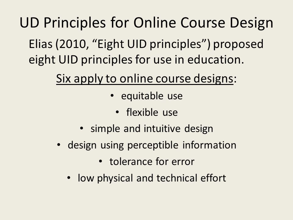 UD Principles for Online Course Design Elias (2010, Eight UID principles ) proposed eight UID principles for use in education.