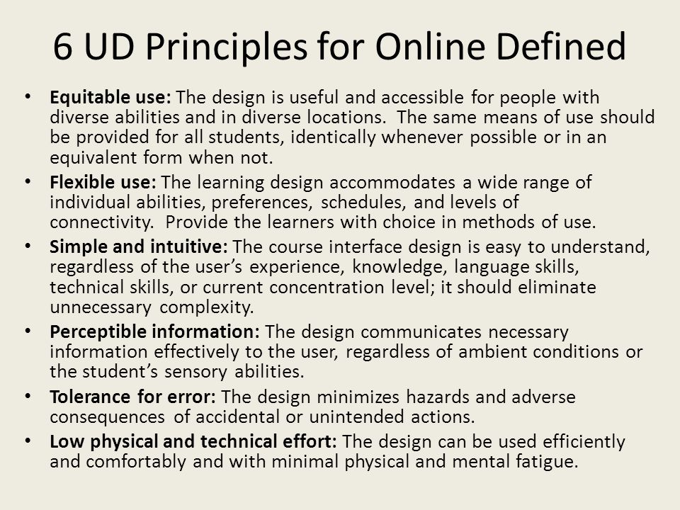 6 UD Principles for Online Defined Equitable use: The design is useful and accessible for people with diverse abilities and in diverse locations.