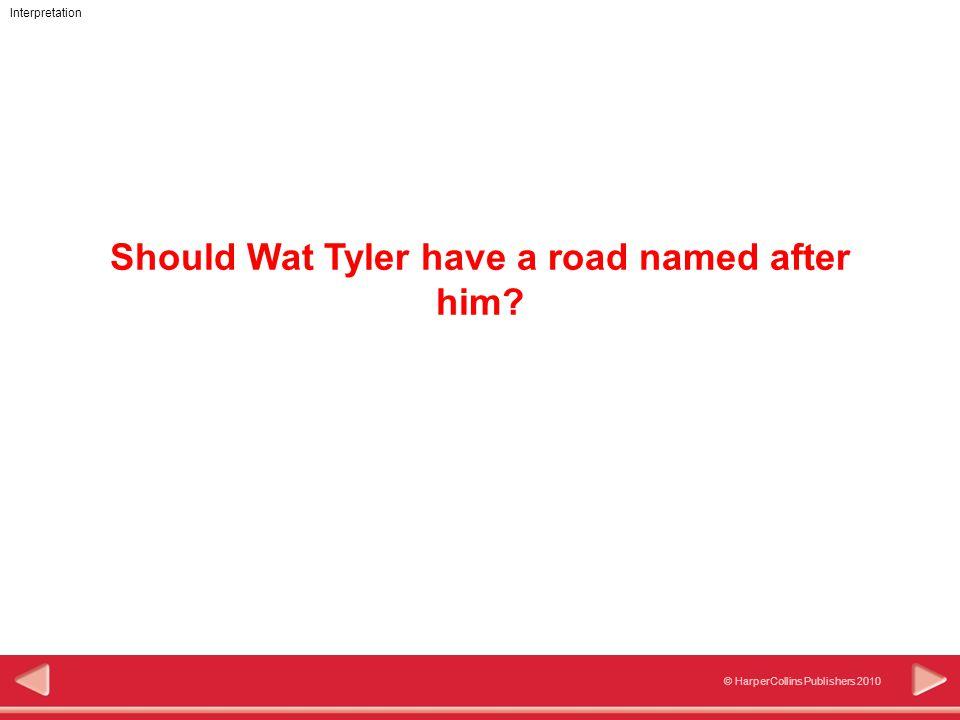 Interpretation © HarperCollins Publishers 2010 Should Wat Tyler have a road named after him