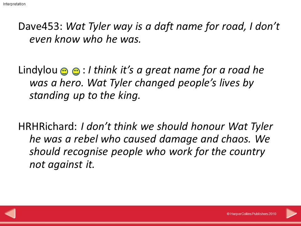 Interpretation © HarperCollins Publishers 2010 Dave453: Wat Tyler way is a daft name for road, I don't even know who he was.