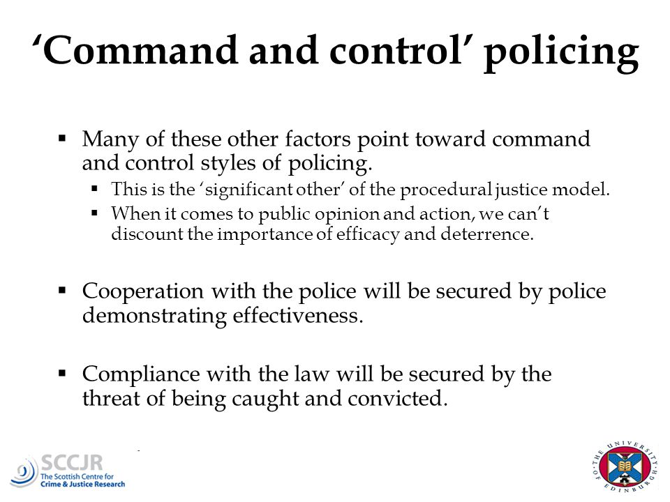 'Command and control' policing  Many of these other factors point toward command and control styles of policing.