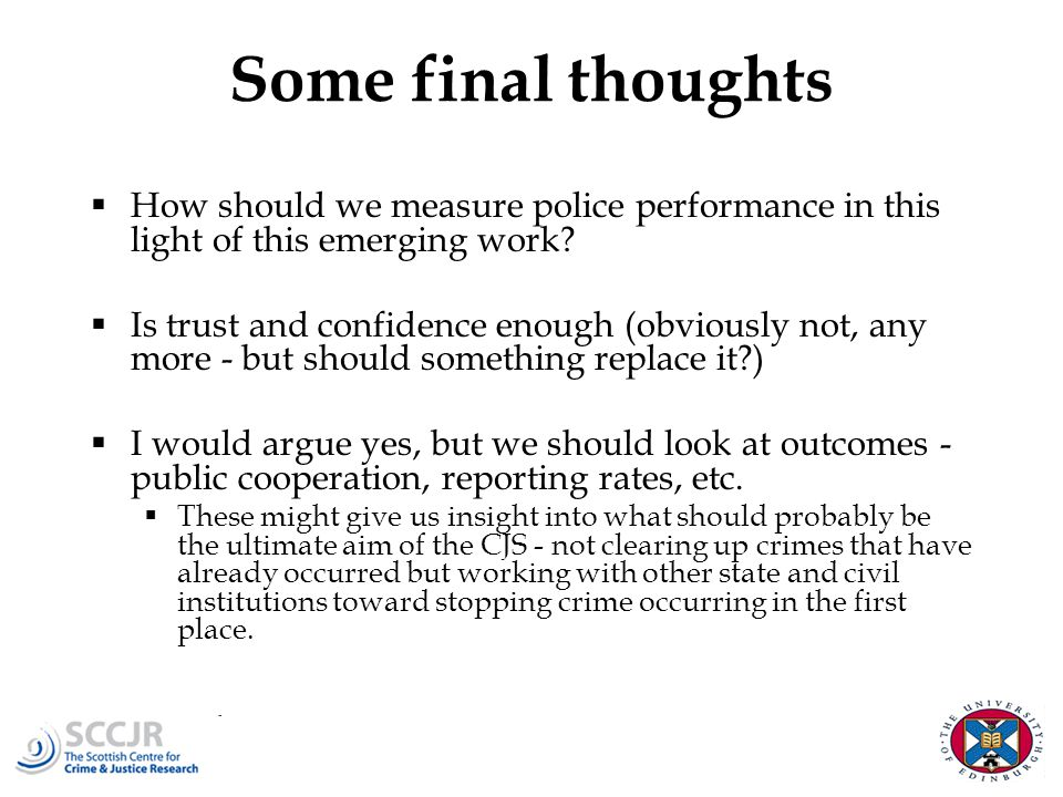 Some final thoughts  How should we measure police performance in this light of this emerging work.