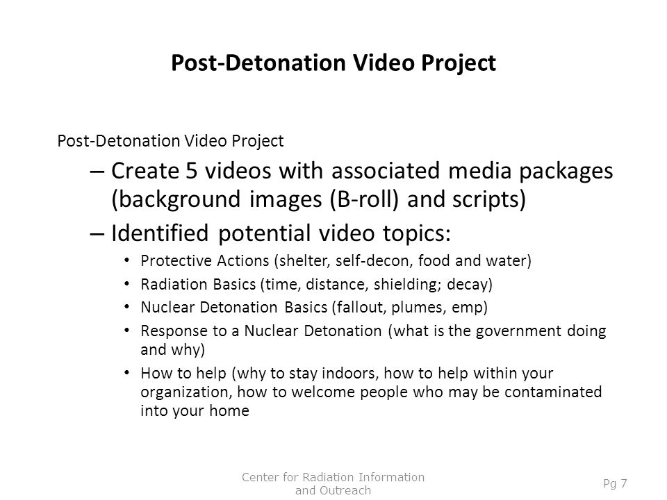 Post-Detonation Video Project – Create 5 videos with associated media packages (background images (B-roll) and scripts) – Identified potential video t