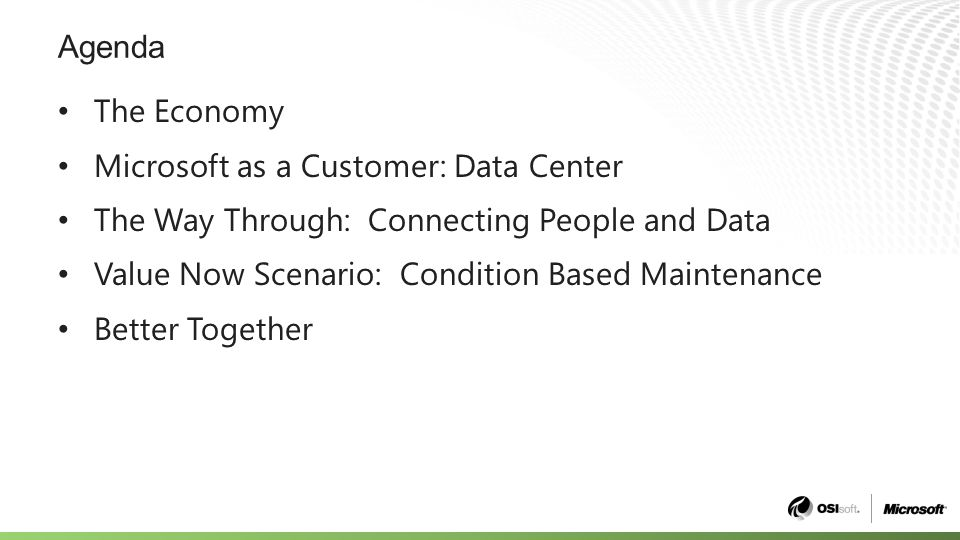 Agenda The Economy Microsoft as a Customer: Data Center The Way Through: Connecting People and Data Value Now Scenario: Condition Based Maintenance Better Together