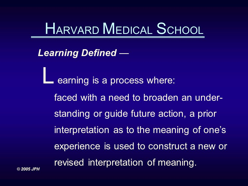 Learning Defined — L earning is a process where: faced with a need to broaden an under- standing or guide future action, a prior interpretation as to the meaning of one's experience is used to construct a new or revised interpretation of meaning.