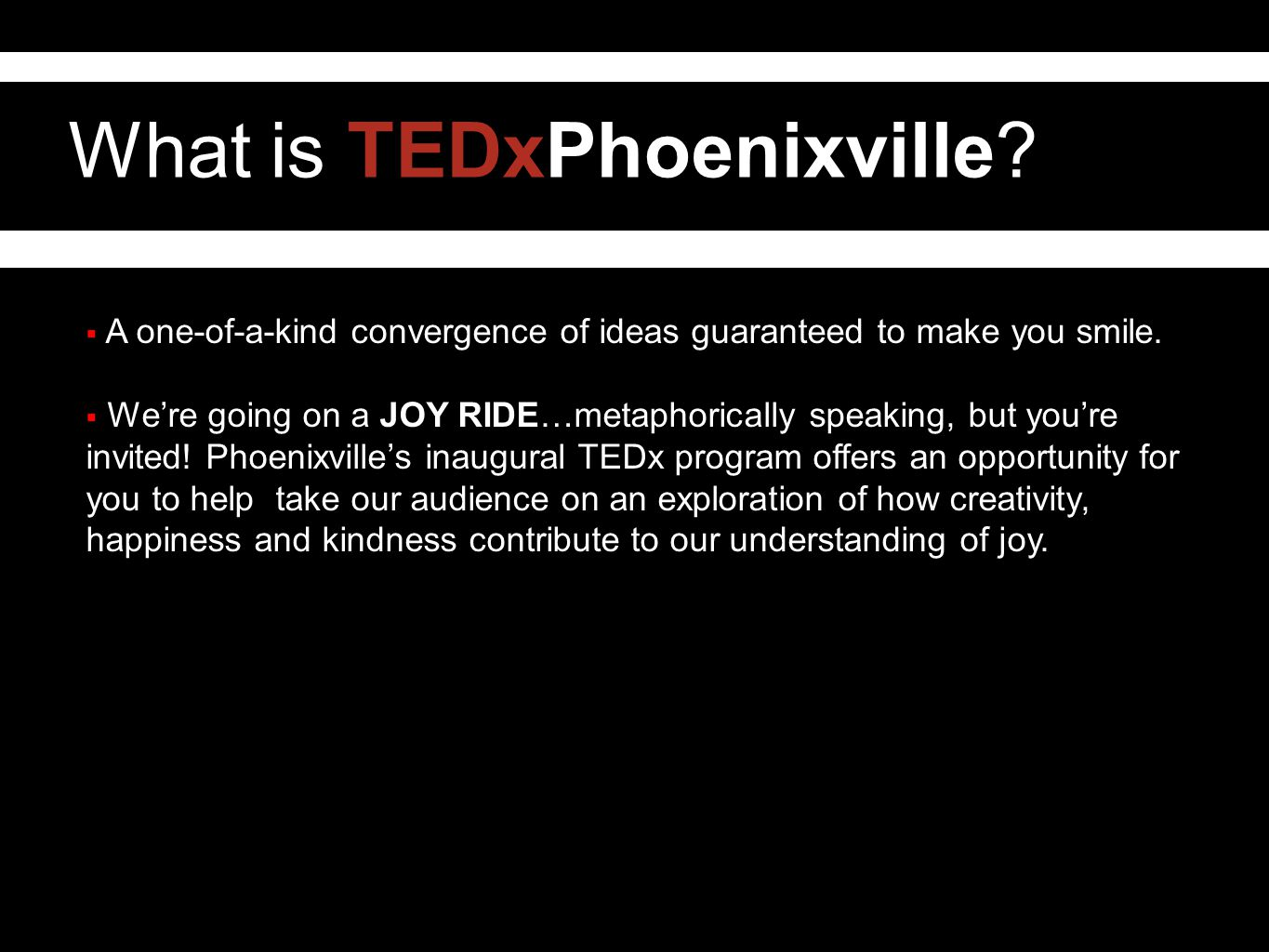 What is TEDxPhoenixville.  A one-of-a-kind convergence of ideas guaranteed to make you smile.