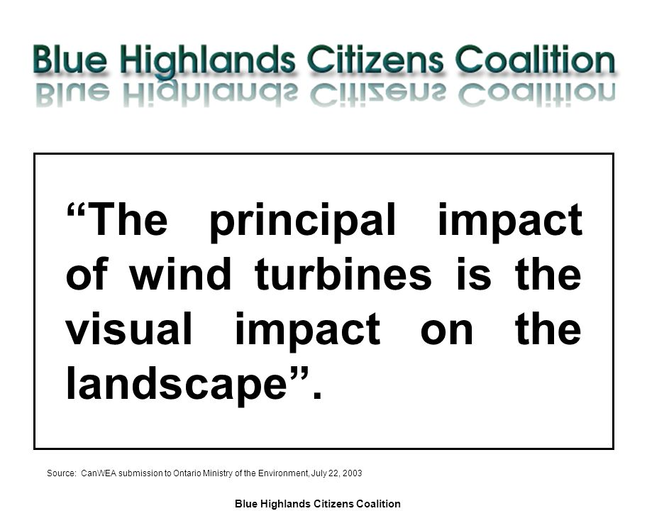Blue Highlands Citizens Coalition www.bhcc.ca Local Control/Responsible and Informed Decision-Making The principal impact of wind turbines is the visual impact on the landscape .