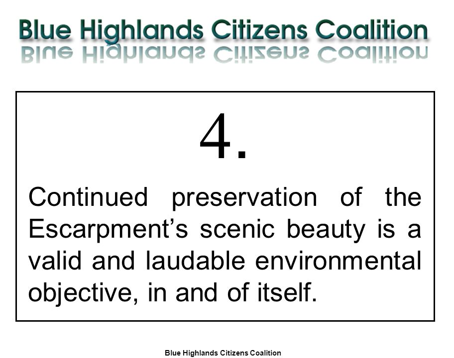 Blue Highlands Citizens Coalition www.bhcc.ca Local Control/Responsible and Informed Decision-Making 4. Continued preservation of the Escarpment's sce