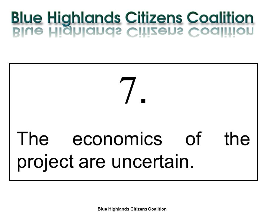 Blue Highlands Citizens Coalition www.bhcc.ca Local Control/Responsible and Informed Decision-Making 7. The economics of the project are uncertain.