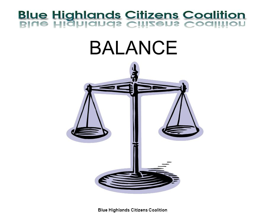 Blue Highlands Citizens Coalition www.bhcc.ca Local Control/Responsible and Informed Decision-Making BALANCE