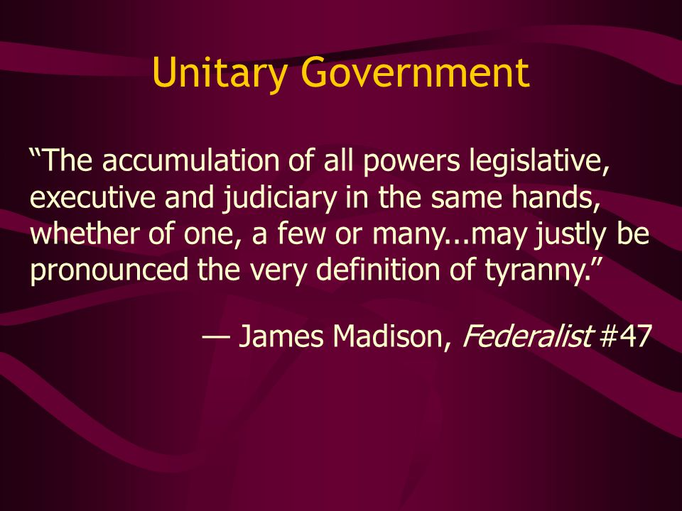 """The accumulation of all powers legislative, executive and judiciary in the same hands, whether of one, a few or many...may justly be pronounced the v"