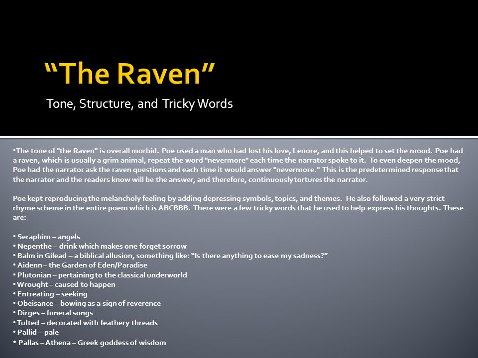 Tone, Structure, and Tricky Words The tone of the Raven is overall morbid.
