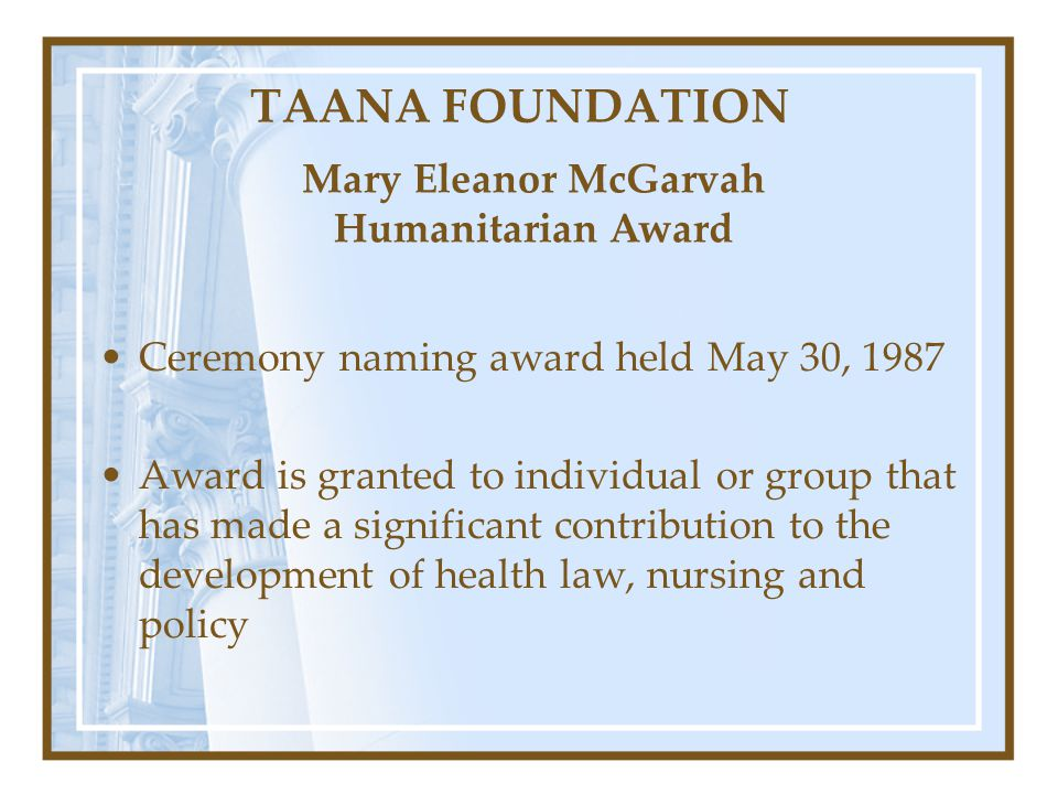 TAANA FOUNDATION Ceremony naming award held May 30, 1987 Award is granted to individual or group that has made a significant contribution to the devel