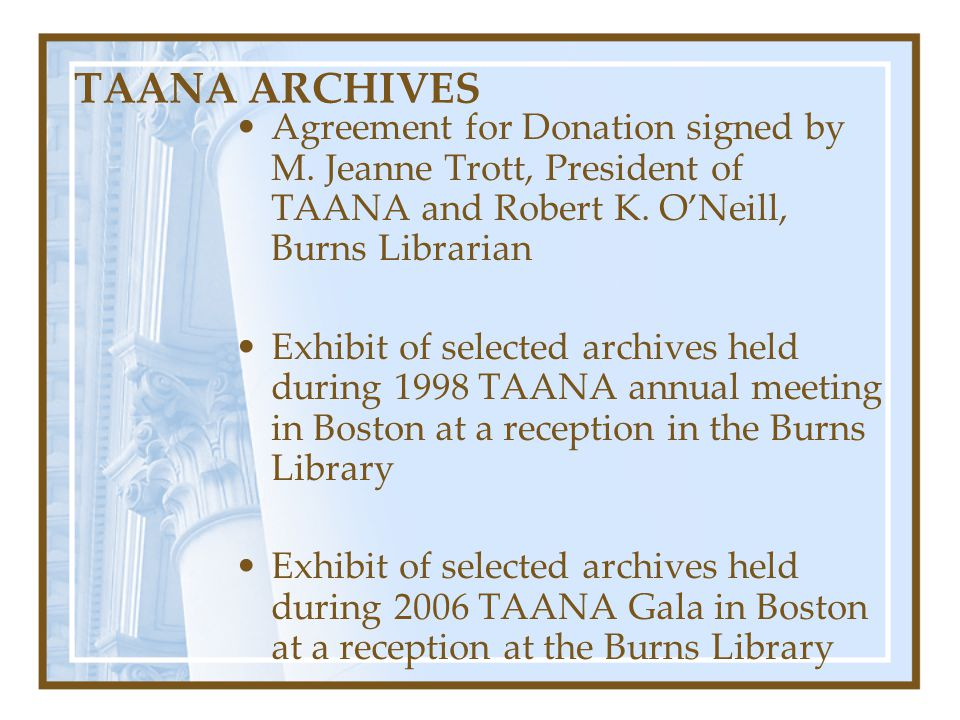 TAANA ARCHIVES Agreement for Donation signed by M. Jeanne Trott, President of TAANA and Robert K. O'Neill, Burns Librarian Exhibit of selected archive