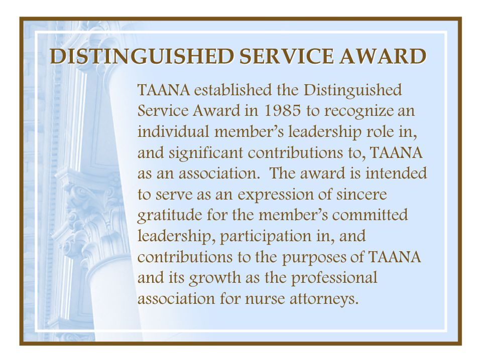 DISTINGUISHED SERVICE AWARD TAANA established the Distinguished Service Award in 1985 to recognize an individual member's leadership role in, and sign