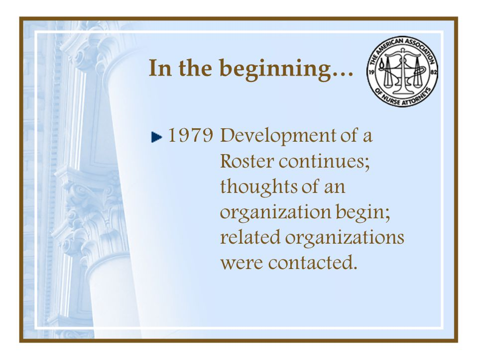 In the beginning… 1979Development of a Roster continues; thoughts of an organization begin; related organizations were contacted.
