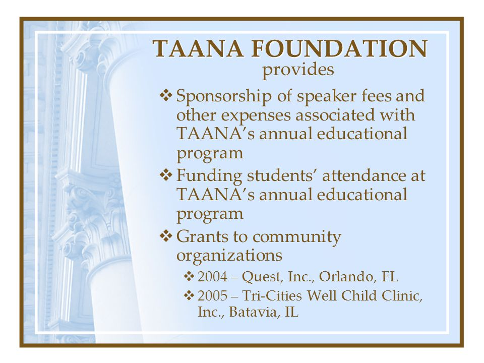TAANA FOUNDATION  Sponsorship of speaker fees and other expenses associated with TAANA's annual educational program  Funding students' attendance at
