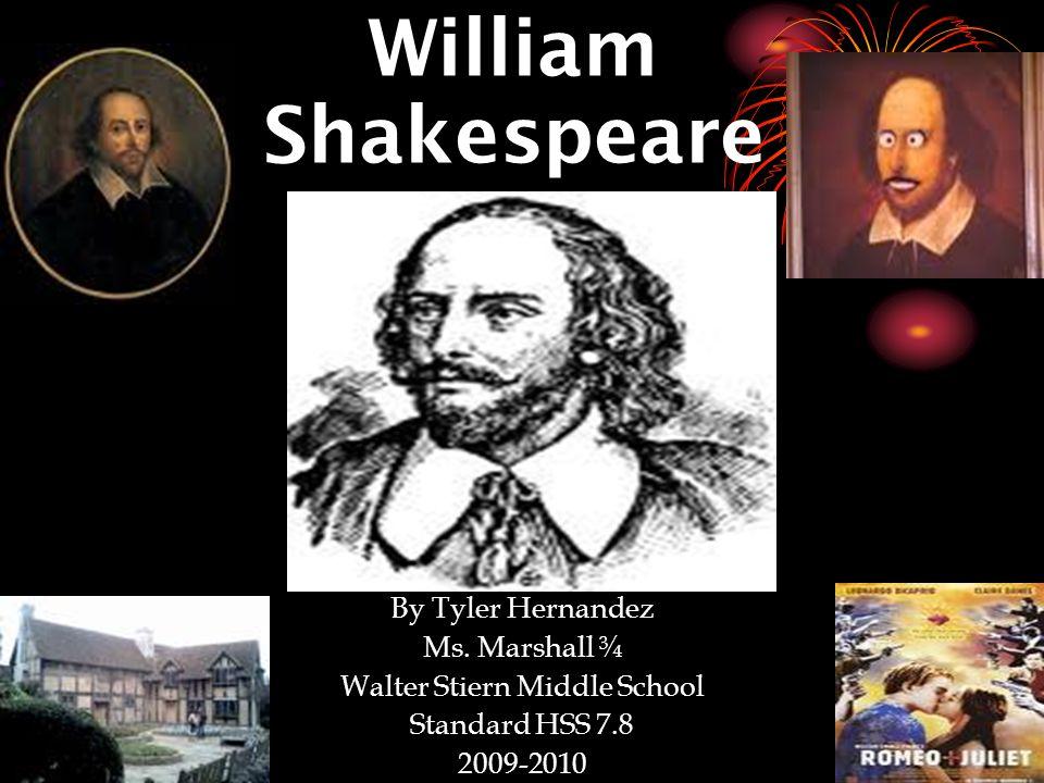 4/12/10 William Shakespeare By Tyler Hernandez Ms. Marshall ¾ Walter Stiern Middle School Standard HSS 7.8 2009-2010