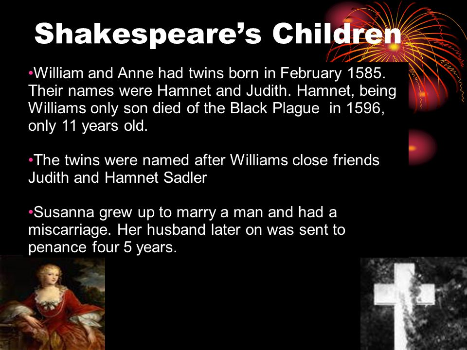 4/12/10 Shakespeare's Children William and Anne had twins born in February 1585.
