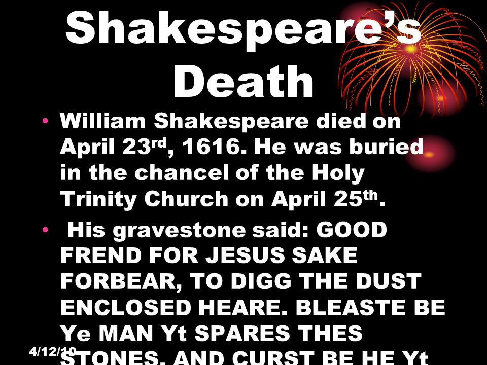 Shakespeare's Death William Shakespeare died on April 23 rd, 1616.