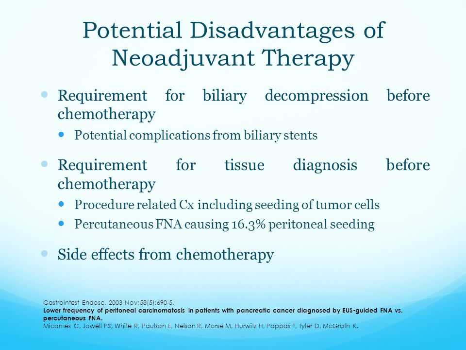 Potential Disadvantages of Neoadjuvant Therapy Requirement for biliary decompression before chemotherapy Potential complications from biliary stents R